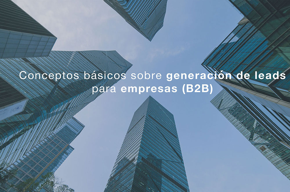 Conceptos basicos sobre generacion de leads para empresas