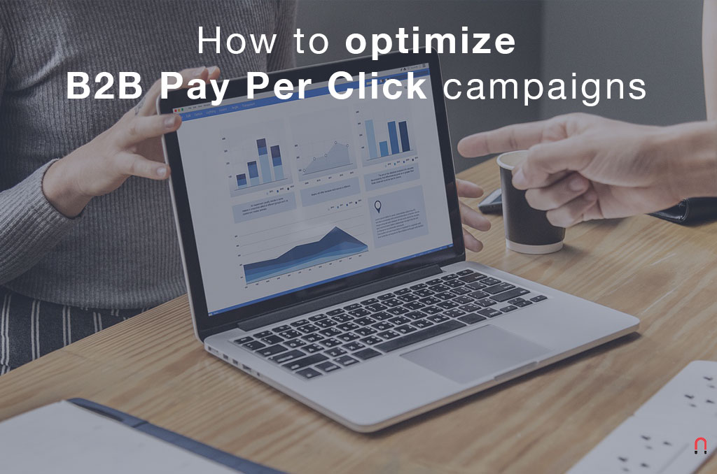 How to optimize B2B Pay Per Click campaigns