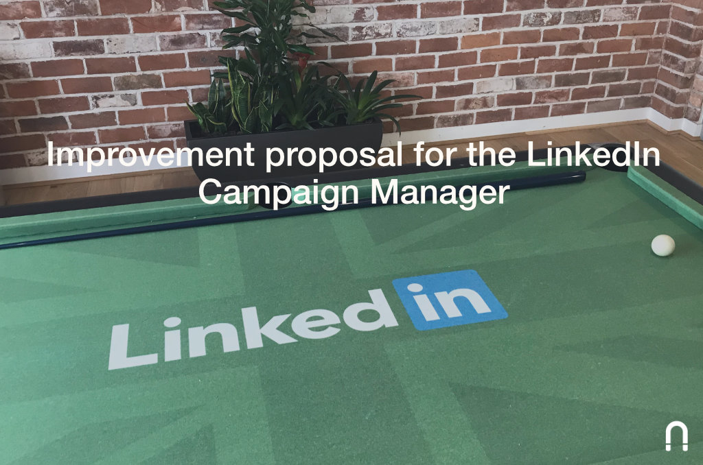 Improvement proposal for the LinkedIn Campaign Manager