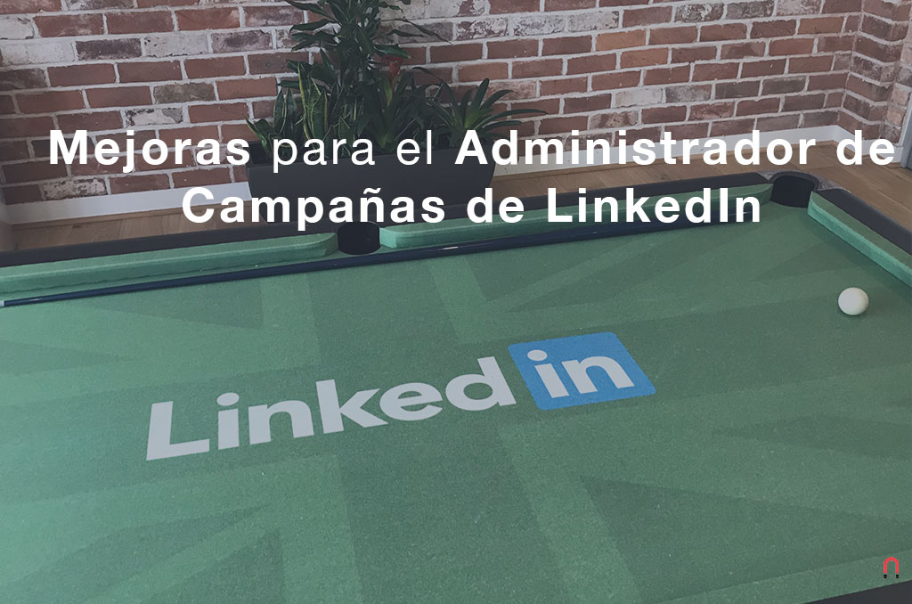 mejoras para el Administrador de Campañas de LinkedIn - Magnetica Advertising