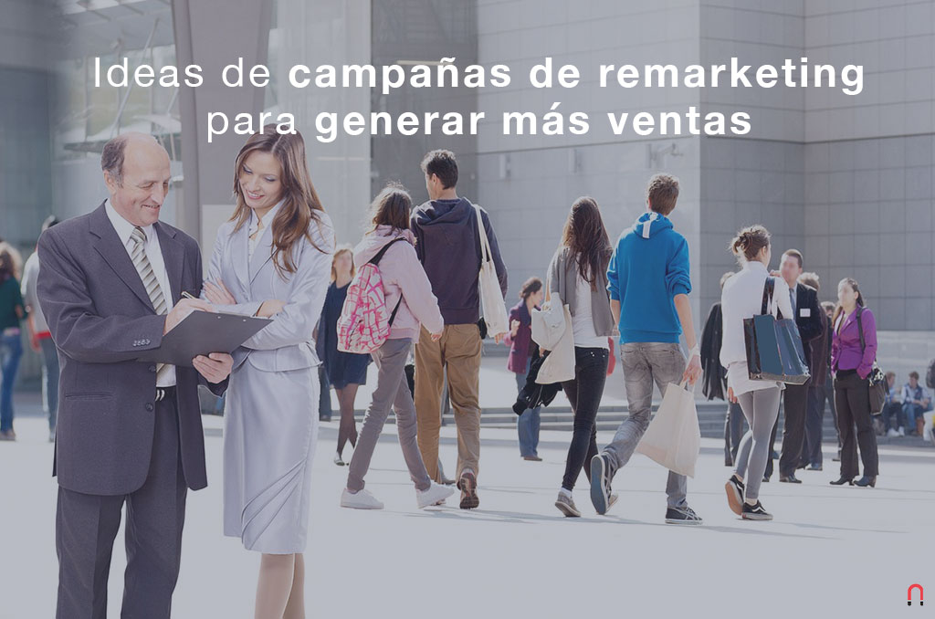 Ideas de campañas de remarketing para generar mas ventas