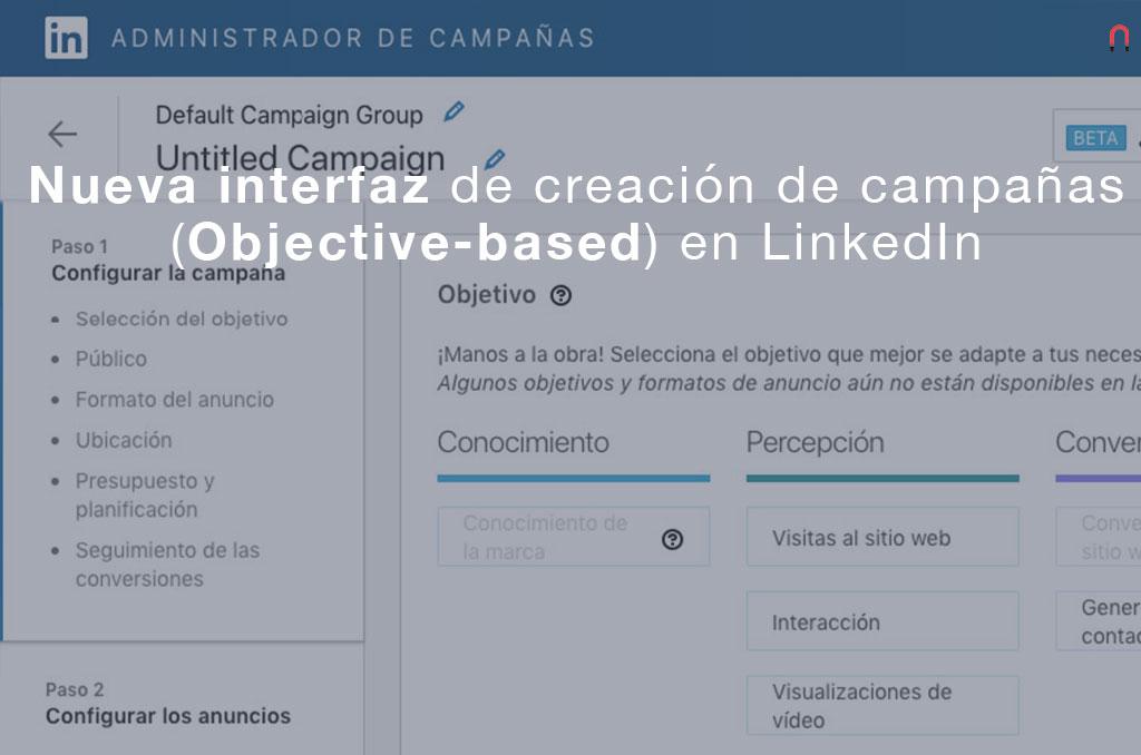 Nueva interfaz de creación de campañas en LinkedIn Objective-based