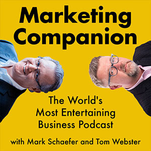 the marketing companion podcast - Mark Schaefer and Tom Webster