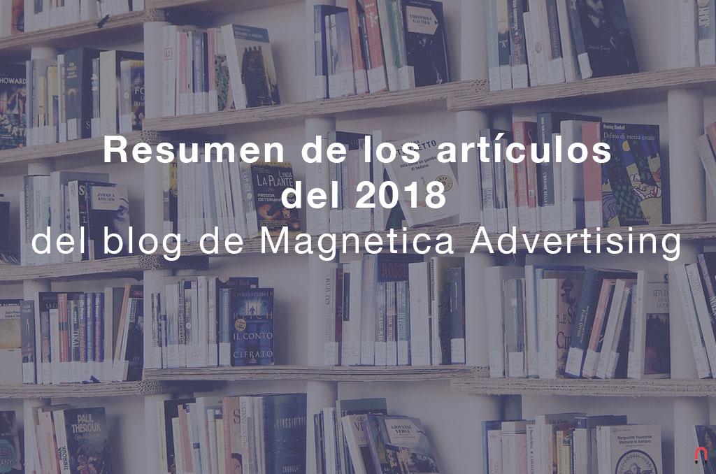 Resumen de los artículos del 2018 del blog de Magnetica Advertising