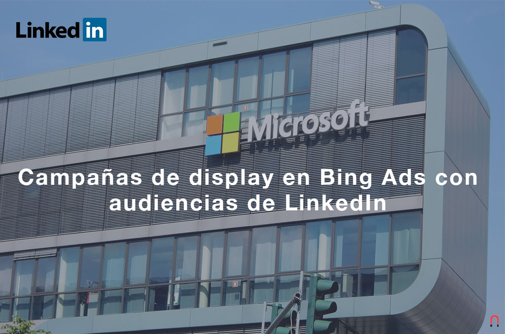 Campañas de display en Bing Ads con audiencias de LinkedIn