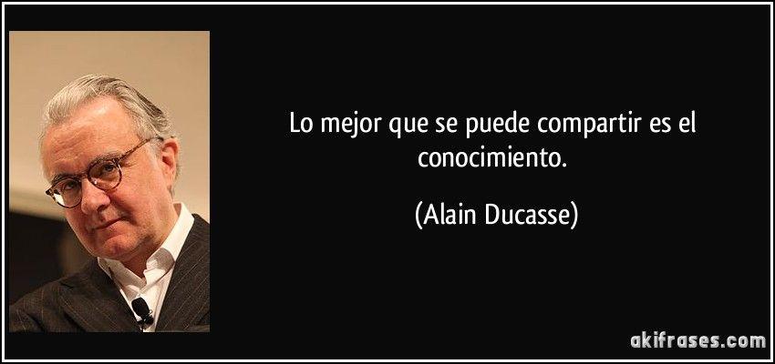 Cita Alain Ducasse sobre compartir el conocimiento