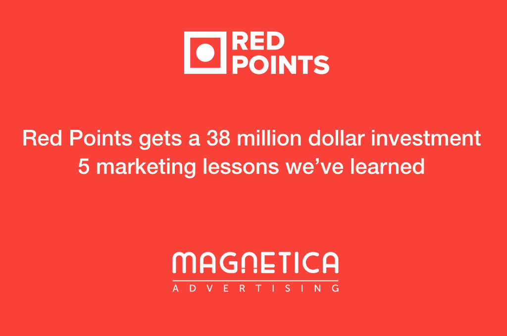 Red Points gets a 38 million dollar investment. 5 marketing lessons we have learned
