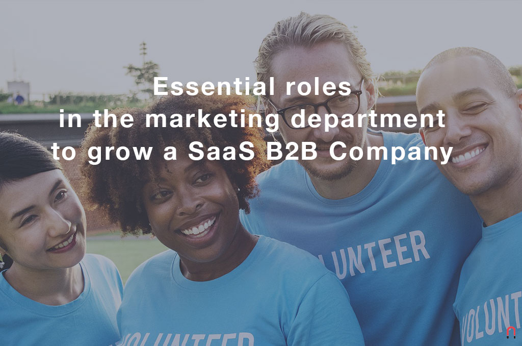 Essential roles in the marketing department to grow a SaaS B2B Company - Magnetica Advertising
