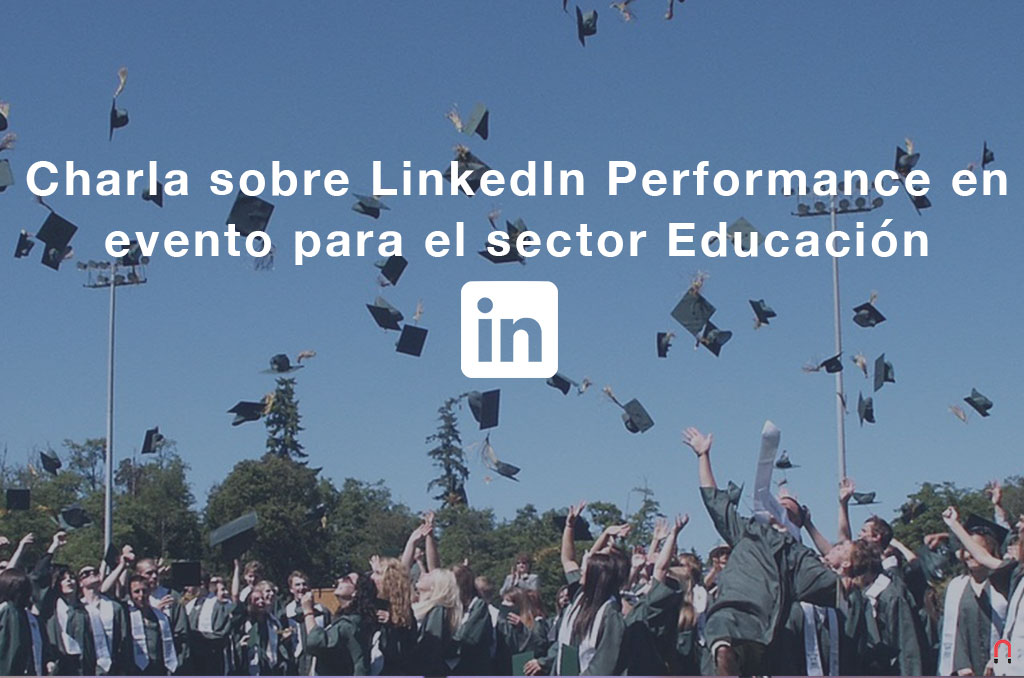 Charla sobre LinkedIn Performance en evento para el sector Educación