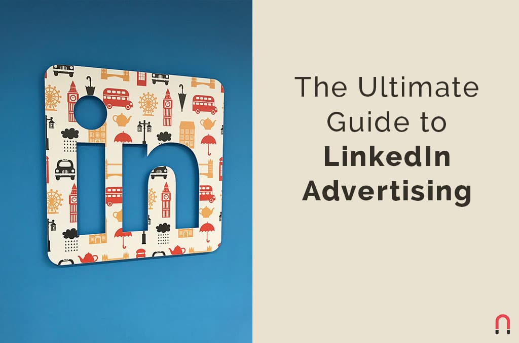 The Ultimate Guide to LinkedIn Advertising