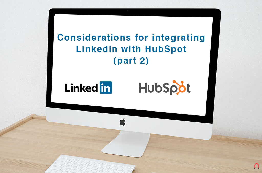 Considerations for integrating Linkedin with HubSpot (part 2)