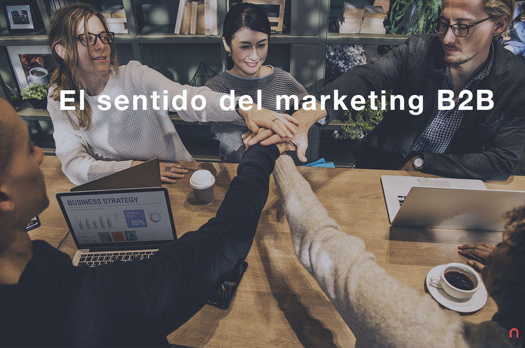 El sentido del marketing B2B: generar leads y educar al usuario
