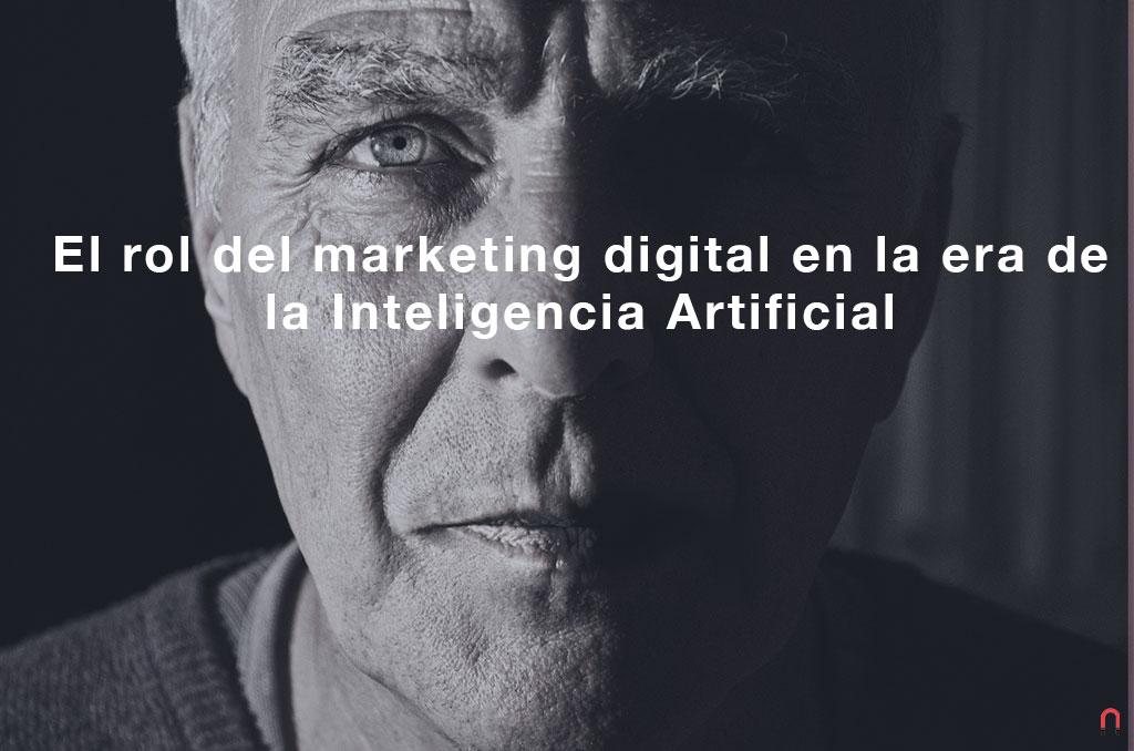 El rol del marketing digital en la era de la Inteligencia Artificial
