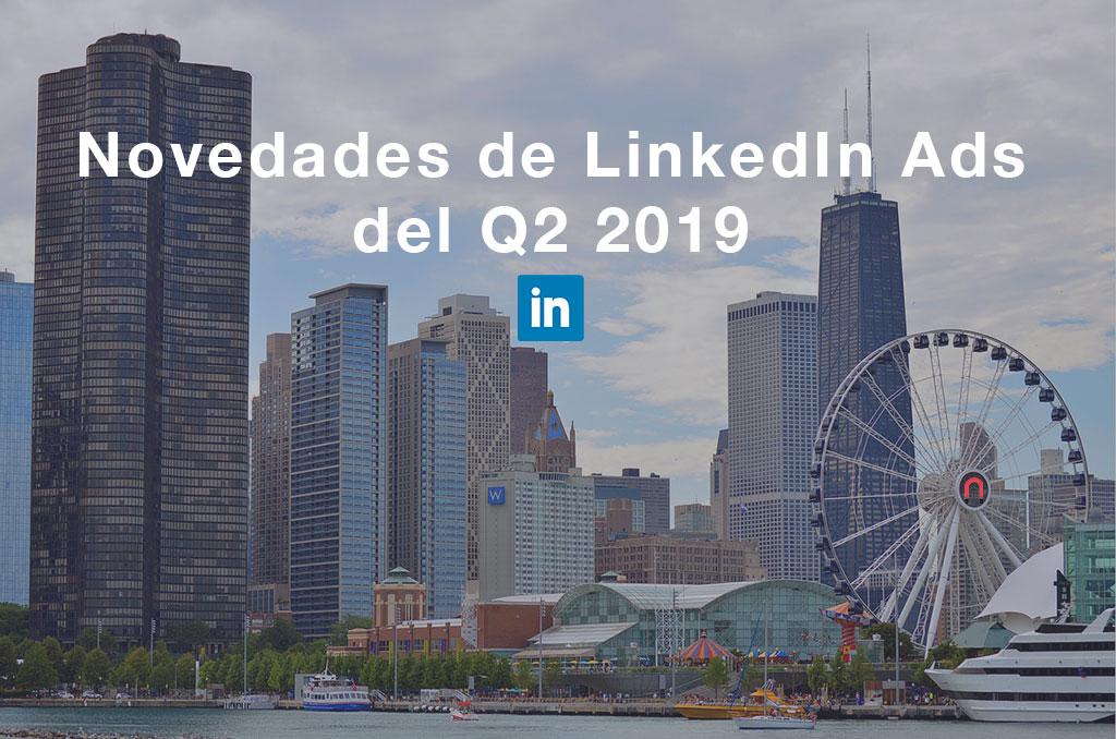 Novedades de LinkedIn Ads del Q2 2019