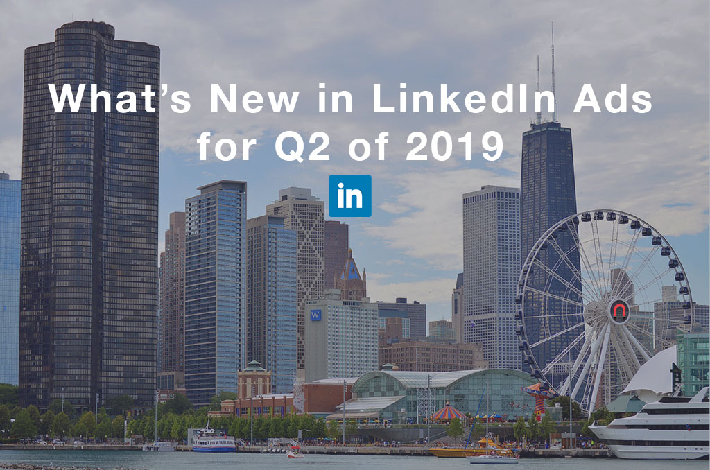 What's New in LinkedIn Ads for Q2 of 2019
