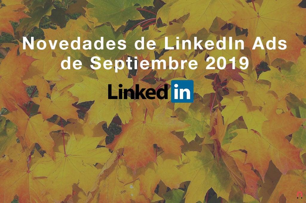 Novedades de LinkedIn Ads de Septiembre 2019