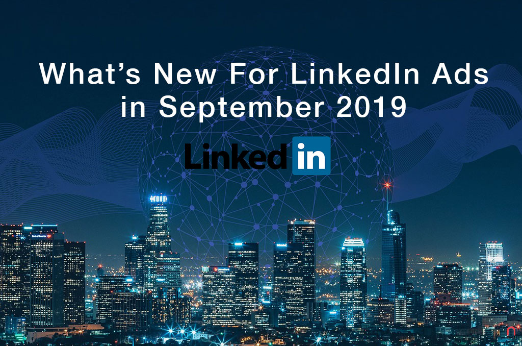 Whats New For LinkedIn Ads In September 2019