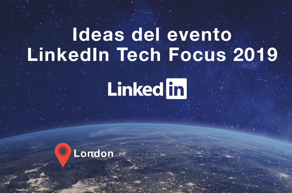 Ideas del evento LinkedIn Tech Focus 2019