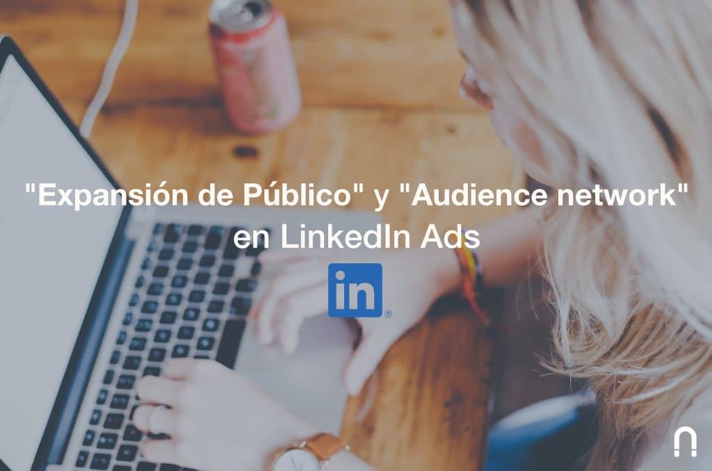 Opción de expansión de público y audience network en linkedin ads