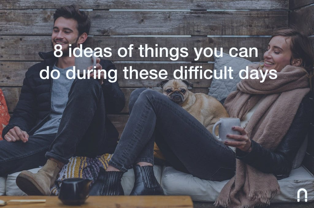 8 ideas of things you can do during these difficult days